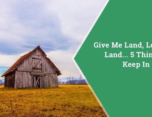 Give Me Land, Lots of Land… 5 Things to Keep In Mind